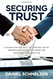 Securing Trust: A Guide For Security Technology Sales Professionals Written From The Customer's Perspective