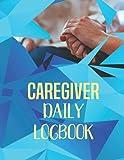 Caregiver Daily Logbook: Personal Caregiver Log Book - Patients Medical Journal & Medicine Reminder Log