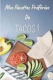 Mes recettes préférées de tacos !: Carnet de notes à remplir (15,24 cms X 22,86 cms, 100 pages) / 98 fiches pour noter et créer vos préparations !