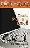 Good Morning Dave: Our computers are listening and watching. (English Edition)