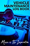 VEHICLE MAINTENANCE LOG BOOK: Maintenance Record Book, Auto Service and Repair Journal for Cars, Trucks, Motorcycles and Other Vehicles with Vehicle Information Tracking