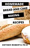 HOMEMADE BREAD AND CAKE BAKING RECIPES: PERFECT GUIDE PLUS RECIPES FOR HOMEMADE BAKING OF BREAD AND CAKE AT HOME SIMPLE AND EASY (English Edition)
