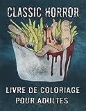 Classic Horror livre de coloriage pour adultes: Un livre d'ombrage pour adultes comprenant des scènes de films sanglants et gore exemplaires avec ... animaux alarmants et des bêtes répugnantes