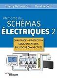 Memento de schémas électriques 2: Chauffage - Protection - Communications - Solutions connectées