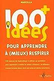 100 idées+ pour apprendre à (mieux) respirer : 106 séances de SophroRespi à utiliser au quotidien pour apprendre à mettre le stress à distance, se ... place, vivre son corps en pleine conscience