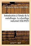 Introduction à l'étude de la métallurgie. Le chauffage industriel