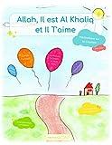 Allah, Il est Al Khaliq et Il T'aime: Un livre pour éveiller la foi en Allah des petits enfants musulmans. (2eme édition)
