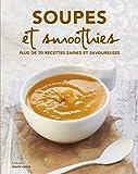 Soupes, bouillons, jus, smoothies et autres recettes au blender: Plus de 70 recettes saines et savoureuses