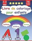 Livre de Coloriage pour Enfant 2-3 ans: Je Colorie les Formes, Chiffres et les Lettres.