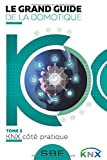 Le grand guide de la domotique: Volume 2: KNX côté pratique
