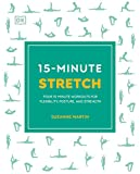 15-Minute Stretch: Four 15-Minute Workouts For Flexibility, Posture, And Strength