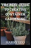 THE BEST GUIDE TO CREATIVE CONTAINER GARDENING