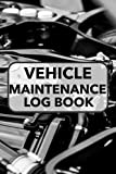 VEHICLE MAINTENANCE LOG BOOK: Maintenance Record Book, Auto Service and Repair Journal for Cars, Trucks, Motorcycles and Other Vehicles (The Vehicle's Engine Cover Design)