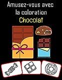 Amusez-vous avec la coloration Chocolat: Images de chocolat, livre de coloriage et d'apprentissage amusant pour les enfants (50 pages, au moins 25 images de chocolat)