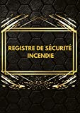 Registre de sécurité incendie: Réglementation des ERP, Code de travail, Habitation, Commerces, Établissement recevant du Public.