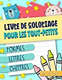 Livre de coloriage pour les tout-petits : Formes Lettres Chiffres : De 1 à 4 ans: Un livre d'activités amusant pour enfants de maternelle et crèche, filles ou garçons
