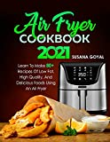 AIR FRYER COOKBOOK 2021: Learn to Make 80+ Recipes of Low-Fat, High-Quality, and Delicious Foods Using an Air Fryer (English Edition)