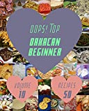 Oops! Top 50 Oaxacan Beginner Recipes Volume 10: Home Cooking Made Easy with Oaxacan Beginner Cookbook! (English Edition)