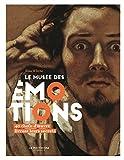 Le Musée des émotions - 40 chefs-d'¿uvre livrent leurs secrets