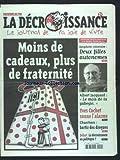 DECROISSANCE (LA) [No 29] du 01/12/2005 - MOINS DE CADEAUX ET PLUS DE FRATERNITE - DEUX FILLES AUTONOMES - ALBERT JACQUARD - LE MOIS DE LA GABEGIE - YVES COCHET SONNE L'ALARME - CHANTIERS - SORTIR DES DROGUES - LA DECROISSANCE EN POLITIQUE