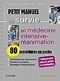 Petit manuel de survie en médecine intensive-réanimation : 80 procédures en poche: 80 Procedures En Poche (Hors collection)