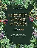 Les recettes du monde de Tolkien: 75 recettes inspirées par la Terre du Milieu