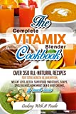 Complete Vitamix Blender Cookbook:Over 350 All-Natural Recipes For Total Health Rejuvenation, Weight Loss, Detox, Superfood Smoothies, Soups, Homemade ... Recipes Series Book 1) (English Edition)