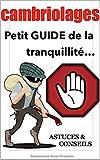 Secrets anti-cambriolages Le petit guide pour vous protéger...: Conseils et astuces anti-cambriolages