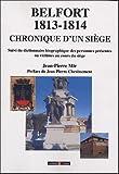 Chronique d'un siège Belfort : 1813/1814 suivi du dictionnaire biographique des personnes présentes ou victimes au cours du siège