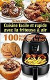 Cuisine facile et rapide avec la friteuse à air: 100 Recettes rapides et faciles : Recettes simples et saines pour tous les jours ; Recettes saines et rapides (Livre de recettes friteuse sans huile)