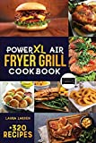 PowerXL Air Fryer Grill Cookbook: +320 Amazingly Easy & Crispy Recipes which anyone can cook. Fry, Grill, Bake, and Roast Your Favorite Meals on a budget.