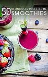 50 recettes délicieuses de smoothies
