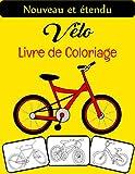 Vélo Livre de coloriage: Le livre de coloriage de vélo le plus cool et le plus drôle, parfait pour les garçons, les filles et les adultes qui aiment le vélo.