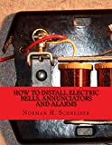How To Install Electric Bells, Annunciators and Alarms: Including Batteries, Wires and Wiring, Circuits, Bells, Burglar Alarms, Fire Alarms and Thermostats
