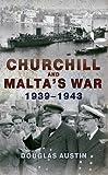 Churchill and Malta's War: 1939-1943