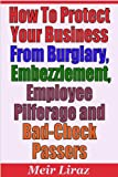 How to Protect your Business from Burglary, Embezzlement, Employee Pilferage and Bad-Check Passers (English Edition)