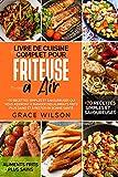 Livre de Cuisine Complet pour Friteuse à Air: +70 Recettes Simples et Savoureuses qui vous aideront à Manger des Aliments Frits plus sains et à rester en bonne Santé