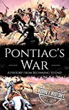 Pontiac's War: A History from Beginning to End (Native American History) (English Edition)