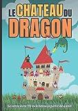 Le château du dragon: Le conte dont TU es le héros (à partir de 4 ans)