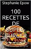 100 recettes de super-burger: Des formules savoureuses et peu utilisées. Pour débutants et avancés et tout type de régime