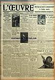 OEUVRE (L') [No 6925] du 16/09/1934 - RASSEMBLEMENT COMME EN POLITIQUE EXTERIEURE SUR UN PETIT NOMBRE D'IDEES SIMPLES ! PAR J. PAUL-BONCOUR - L'U.R.S.S. EST OFFICIELLEMENT ADMISE A SIEGER A GENEVE - UN PARRICIDE EST ARRETE POUR CAMBRIOLAGE - L'AFFAIRE PRINCE - JEANNE DANIERE SIGNATAIRE DE LA LETTRE D. D. EST CONDAMNEE A 3 MOIS DE PRISON - L'OEUVRE FONDE LA LIGUE DES DROITS DE L'ENFANT - CE QUI MANQUE A NOTRE BONHEUR - LA DELEGATION FRANCAISE ENVOYEE AU CANADA EST RENTREE A PARIS - AUTO CONTRE