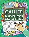Cahier d'Ecriture des Lettres: Apprenez à votre enfant l'écriture des lettres de l'alphabet, tout en s'amusant ! Cahier d'exercice des minuscules et majuscules. Convient à partir de 4 ans.
