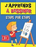 J'apprends à dessiner étape par étape: Livre de dessin idéal pour les enfants à partir de 3 ans | 21,5 x 27,9cm, Grand Format, en couleur | Pour garçon et fille, débutants en coloriage et dessin