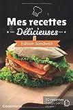 Mes recettes Délicieuses - Edition Sandwich: Cahier de recettes à compléter spécial Sandwich | 50 doubles pages de recette à personnaliser | Format Moyen