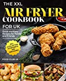 The XXL Air Fryer Cookbook for UK: Quick and Easy Recipes for Family and Friends incl. A Collection of Desserts and Side Dishes