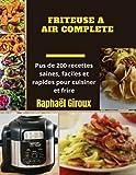 FRITEUSE A AIR COMPLETE: Pus de 200 recettes saines, faciles et rapides pour cuisiner et frire