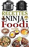 Recettes Ninja Foodi: Le guide du débutant et l'ultime compagnon de votre multicuiseur Ninja Foodi + Recettes faciles et savoureuses pour maximiser votre Foodi tous les jours