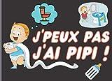 J'Peux Pas J'ai Pipi: Livre de suivi de pipi au lit - Calendrier pipi au lit - Transportable Partout