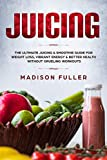 Juicing: The Ultimate Juicing & Smoothie Guide for Weight Loss, Vibrant Energy & Better Health Without Grueling Workouts (English Edition)