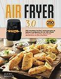AIR FRYER 3.0: 250 recettes faciles, savoureuses et saines à préparer en un clin d'œil. Frire, cuire et griller sans huile deviendra un jeu d'enfant